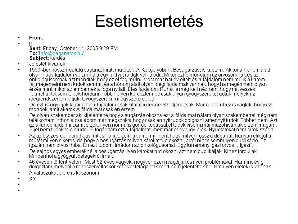 Esetismertetés From: [] Sent: Friday, October 14, 2005 9:29 PM To: info@daganatok.hu Subject: kérdés.